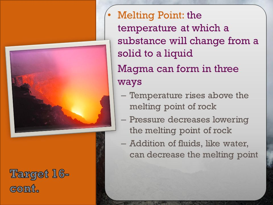Melting Point: the temperature at which a substance will change from a solid to a liquid