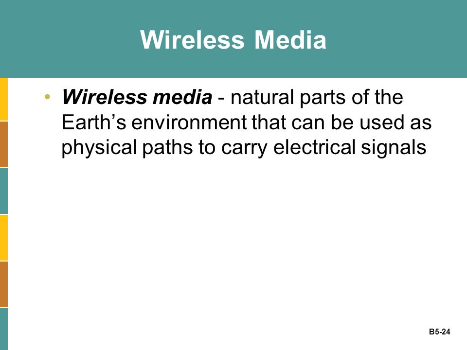 Wireless Media Wireless media - natural parts of the Earth's environment that can be used as physical paths to carry electrical signals.