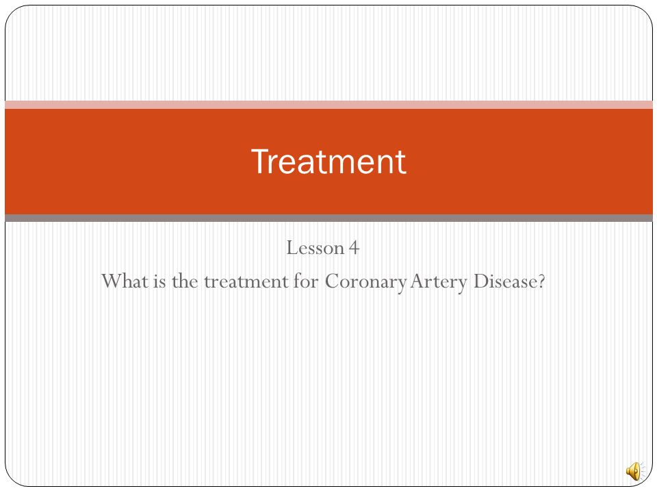 Lesson 4 What is the treatment for Coronary Artery Disease