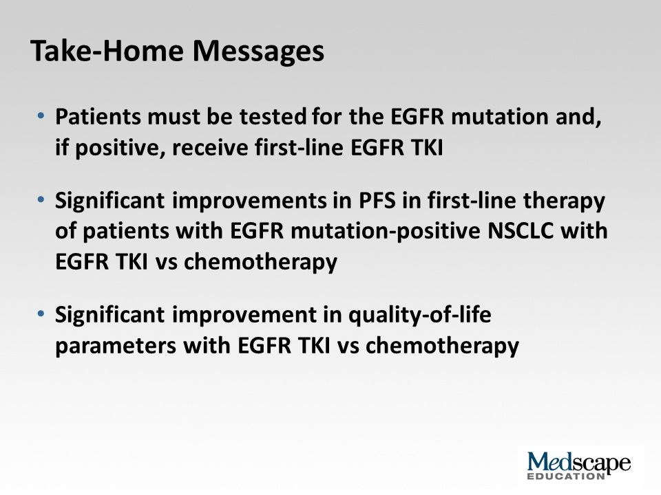Take-Home Messages Patients must be tested for the EGFR mutation and, if positive, receive first-line EGFR TKI.