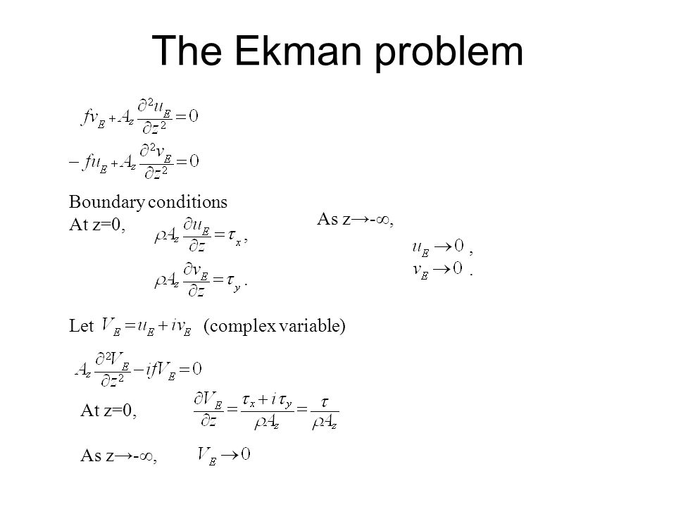 The Ekman problem Boundary conditions At z=0, As z→-∞, ,. , . Let
