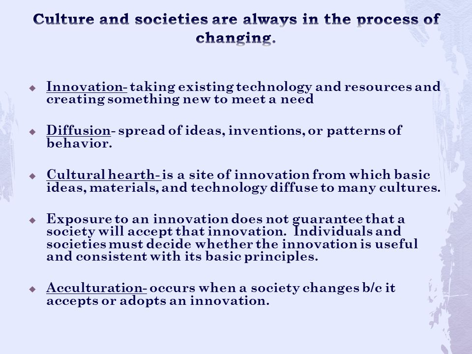 Culture and societies are always in the process of changing.