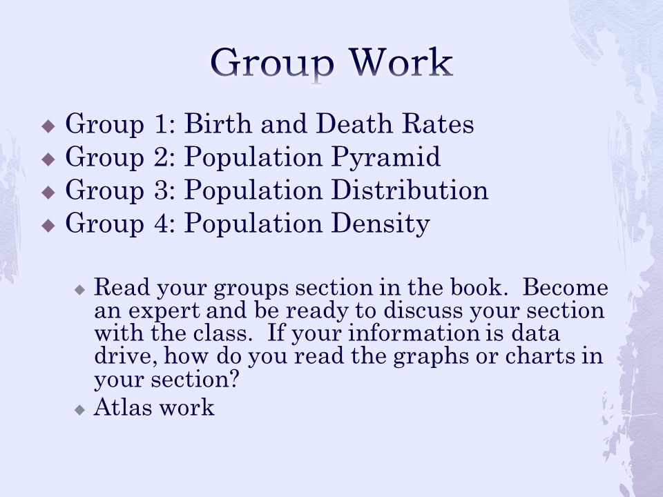 Group Work Group 1: Birth and Death Rates Group 2: Population Pyramid