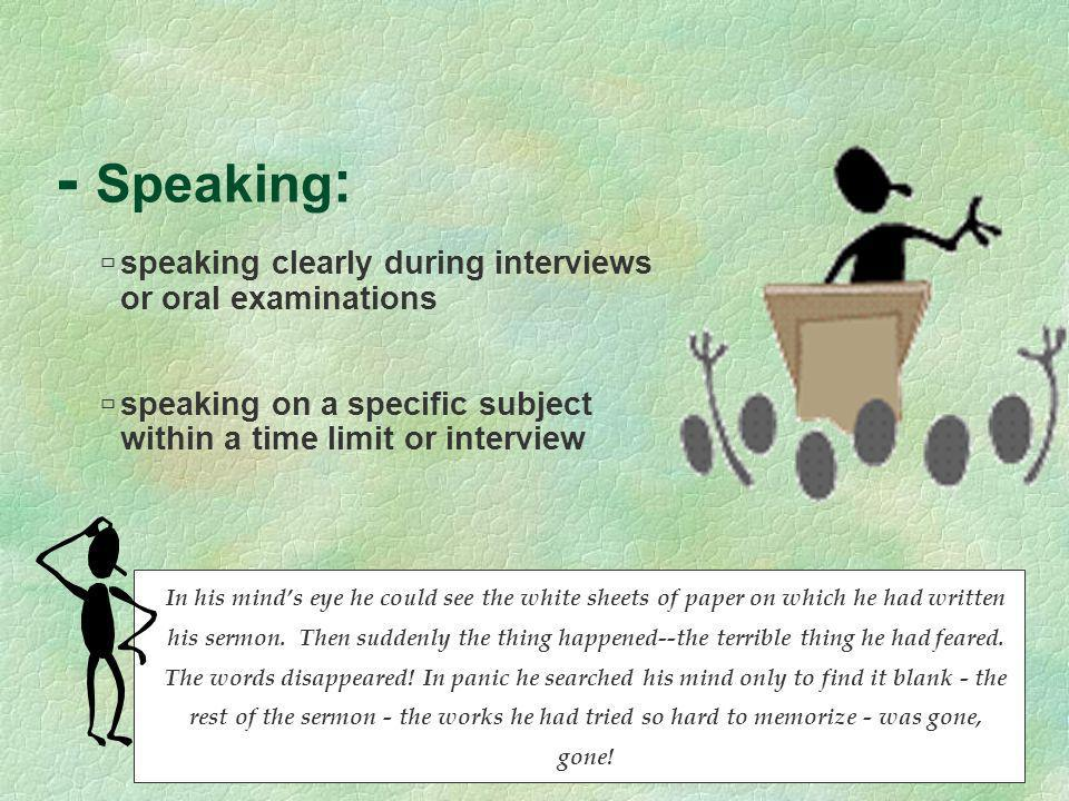 - Speaking: speaking clearly during interviews or oral examinations