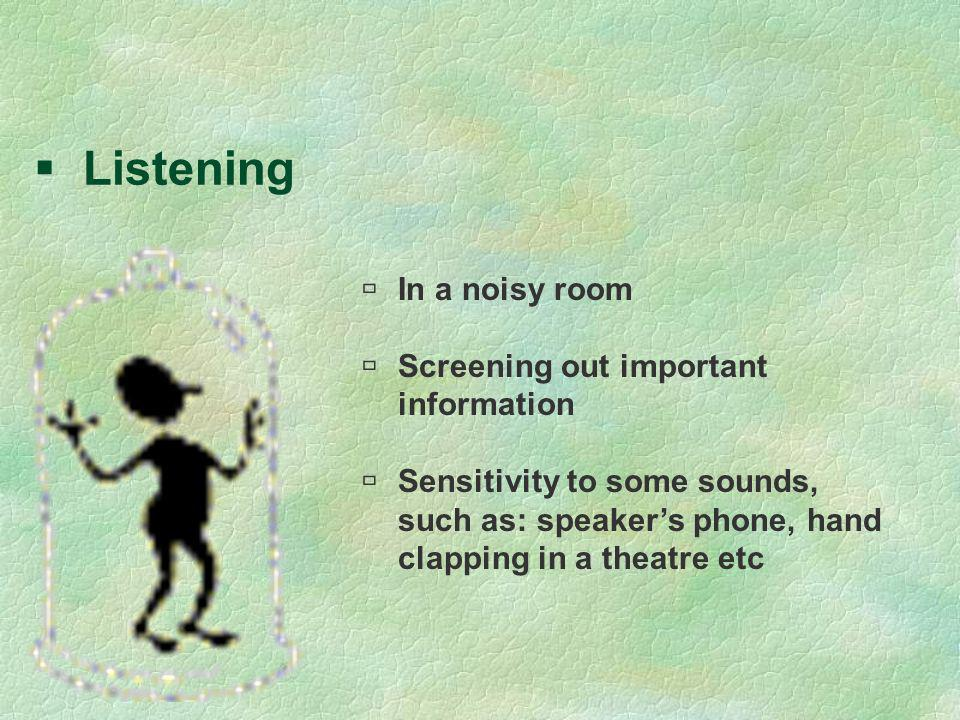 Listening In a noisy room Screening out important information