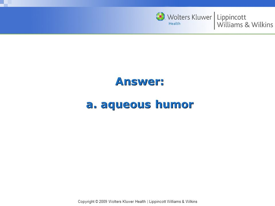 Answer: a. aqueous humor