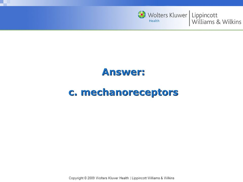 Answer: c. mechanoreceptors