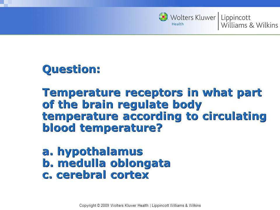 Question: Temperature receptors in what part of the brain regulate body temperature according to circulating blood temperature.