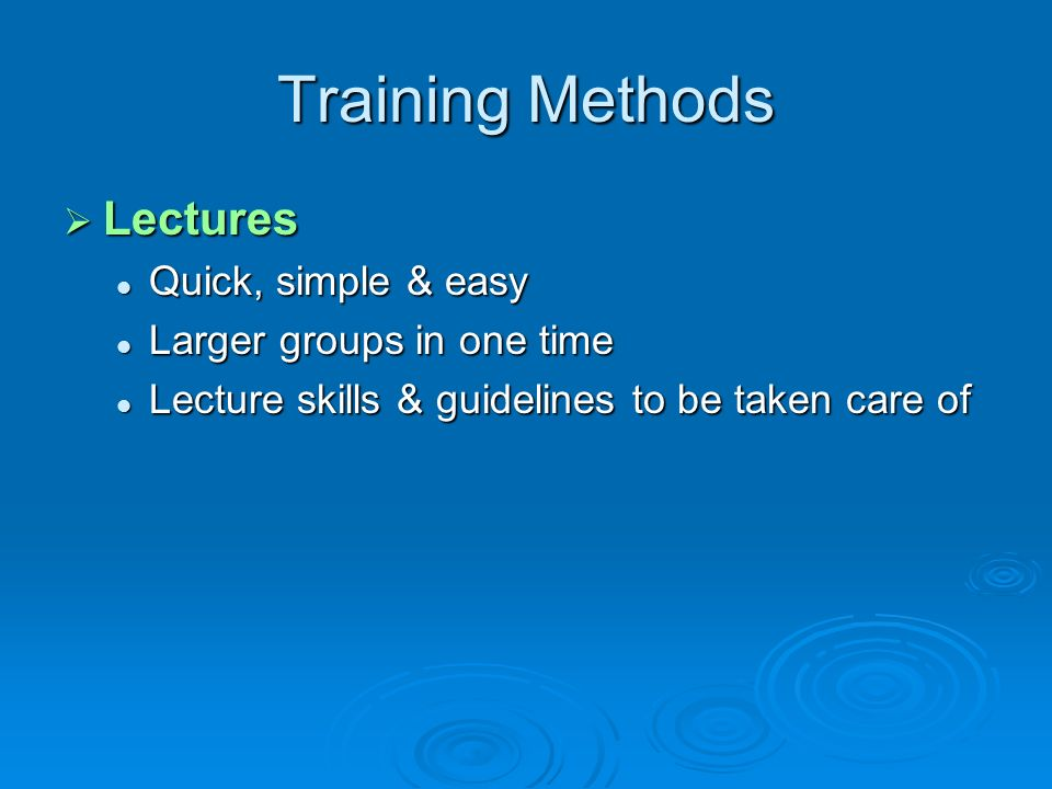 Training Methods Lectures Quick, simple & easy