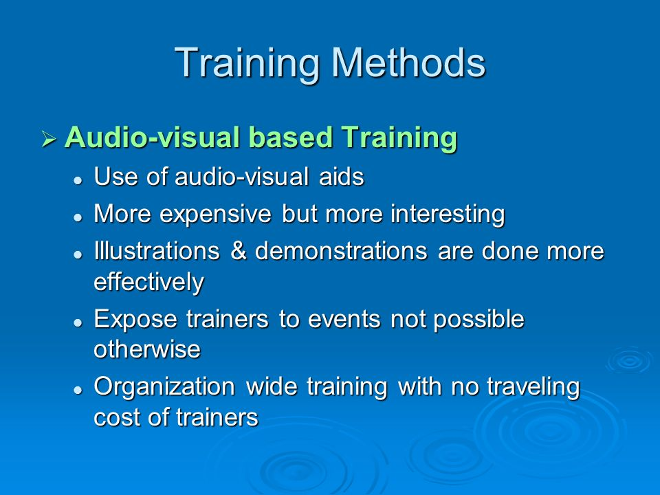 Training Methods Audio-visual based Training Use of audio-visual aids