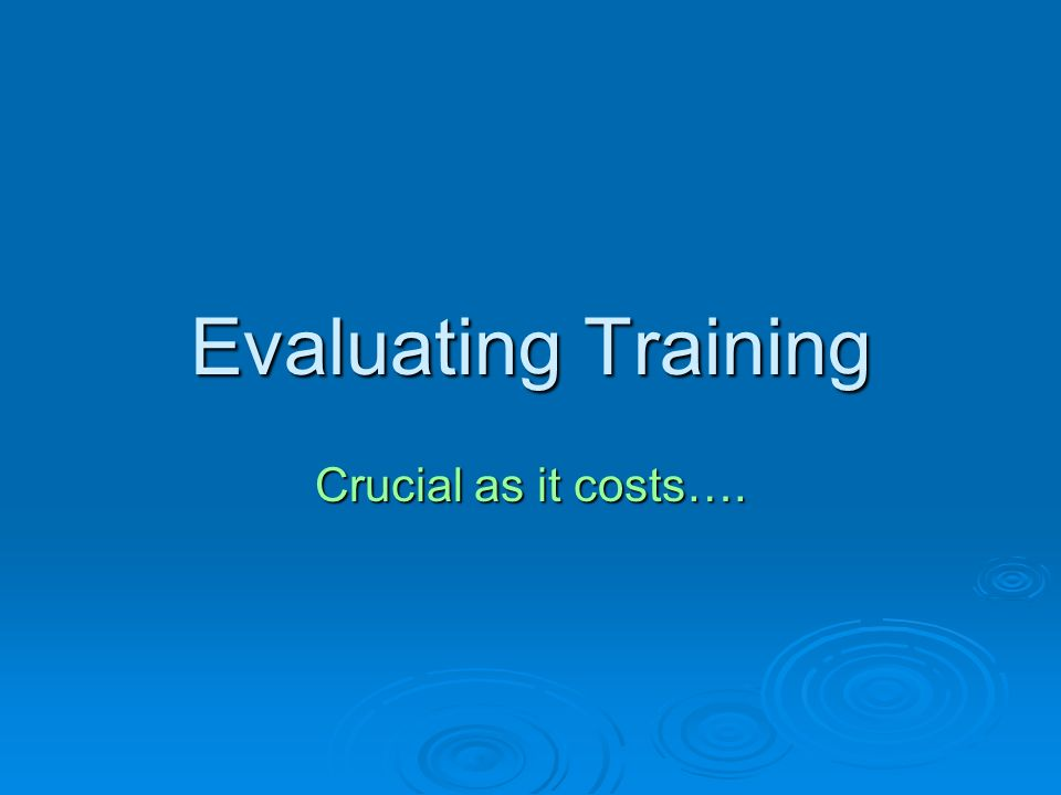 Evaluating Training Crucial as it costs….