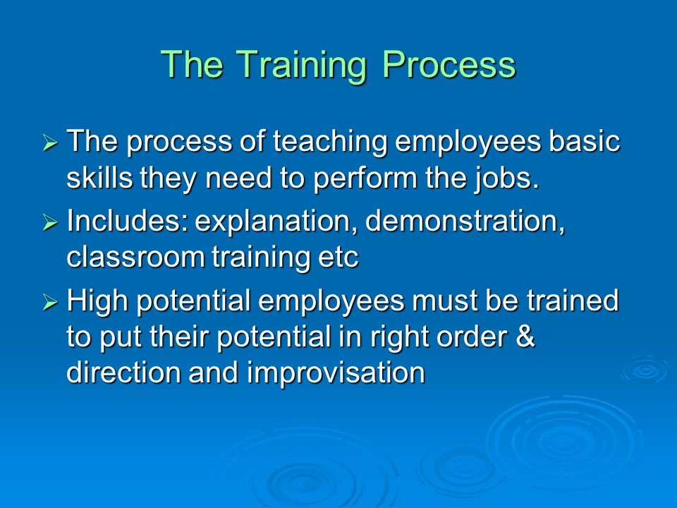 The Training Process The process of teaching employees basic skills they need to perform the jobs.