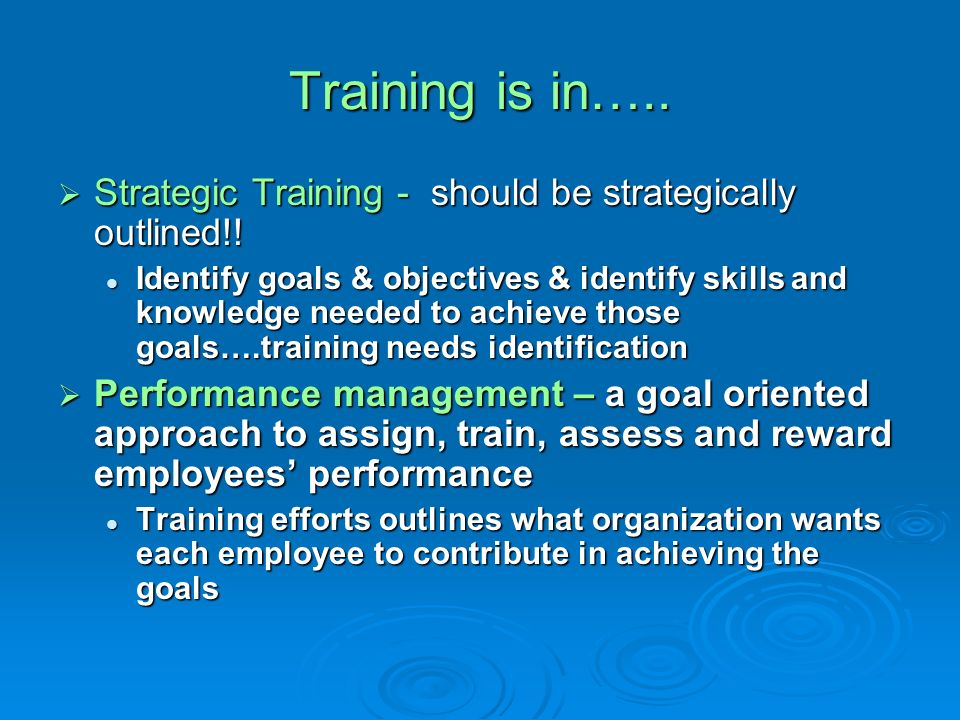 Training is in….. Strategic Training - should be strategically outlined!!