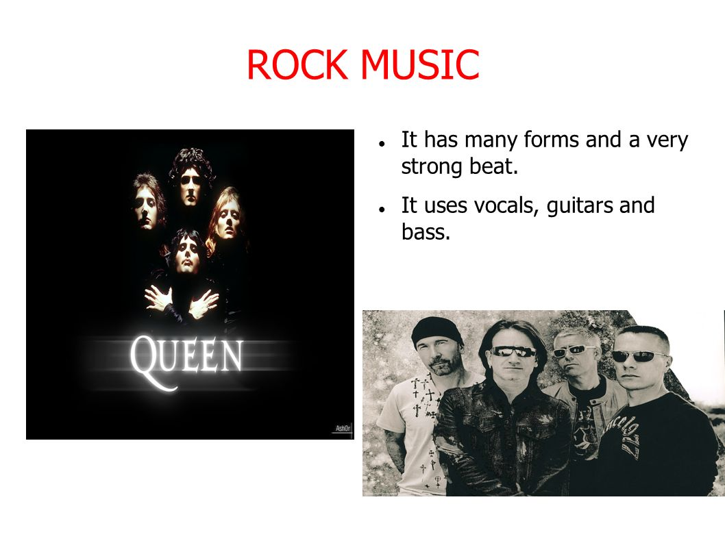 ROCK MUSIC It has many forms and a very strong beat.