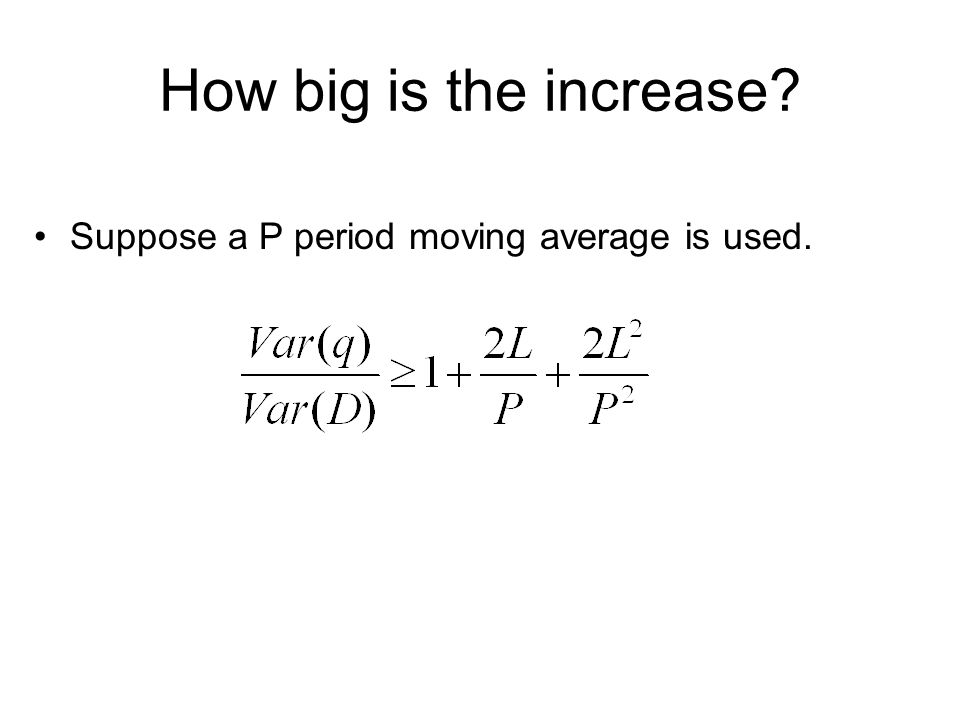 How big is the increase Suppose a P period moving average is used.