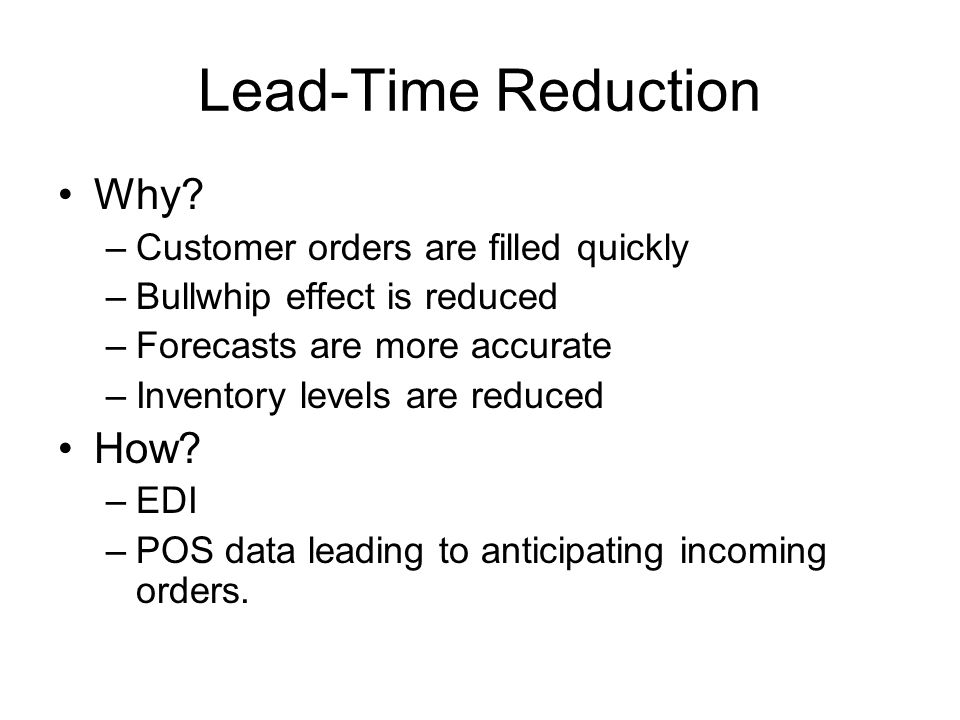 Lead-Time Reduction Why How Customer orders are filled quickly