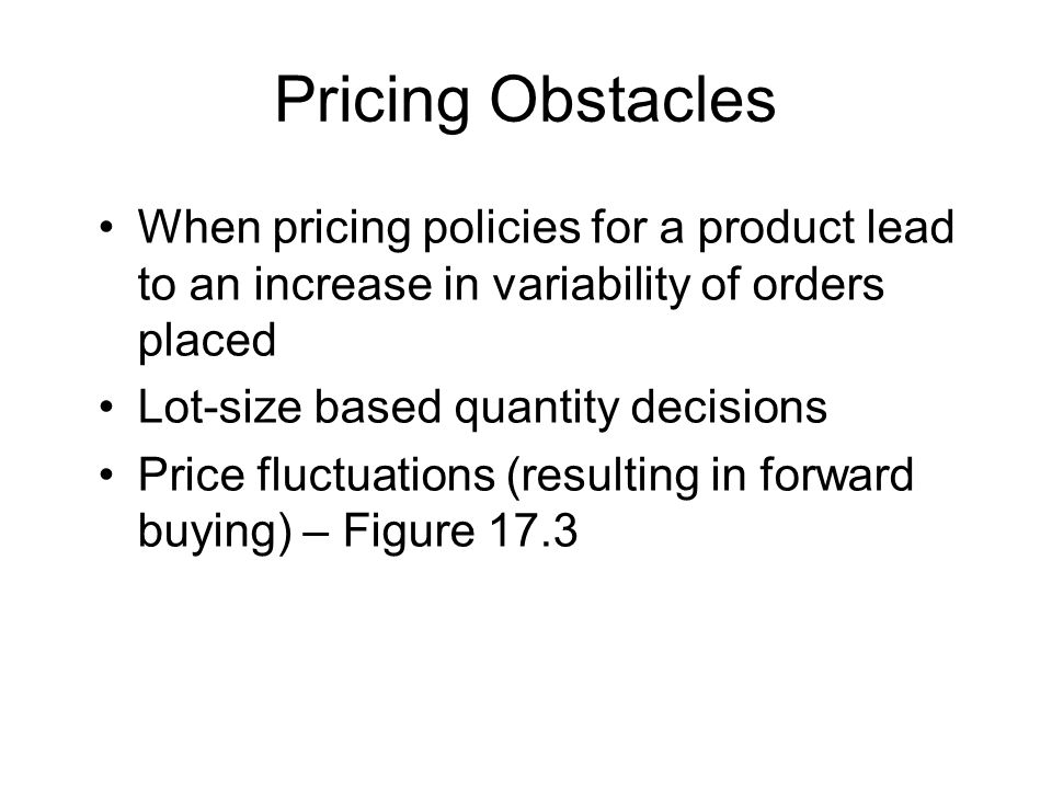 Pricing Obstacles When pricing policies for a product lead to an increase in variability of orders placed.