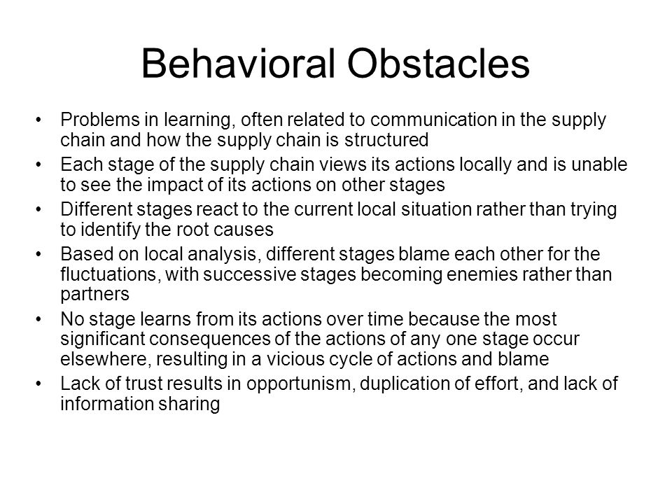 Behavioral Obstacles Problems in learning, often related to communication in the supply chain and how the supply chain is structured.