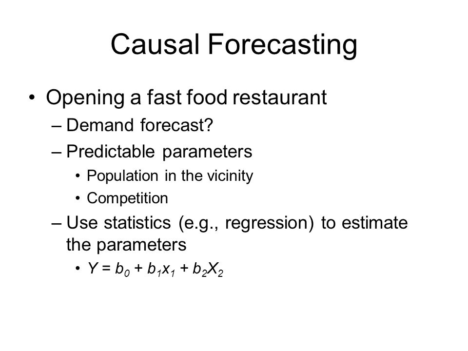 Causal Forecasting Opening a fast food restaurant Demand forecast