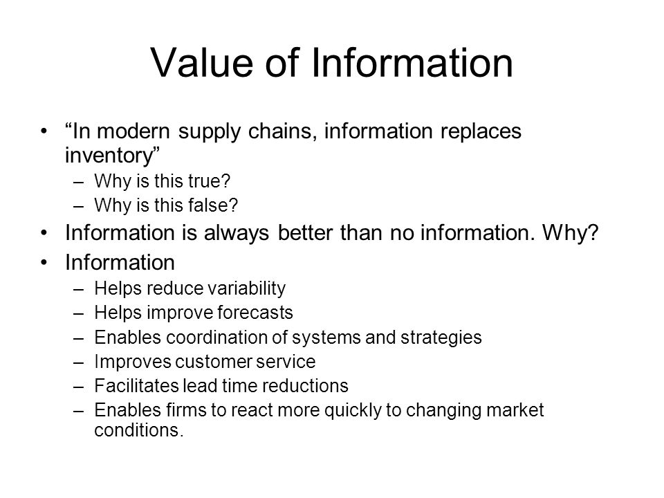 Value of Information In modern supply chains, information replaces inventory Why is this true Why is this false