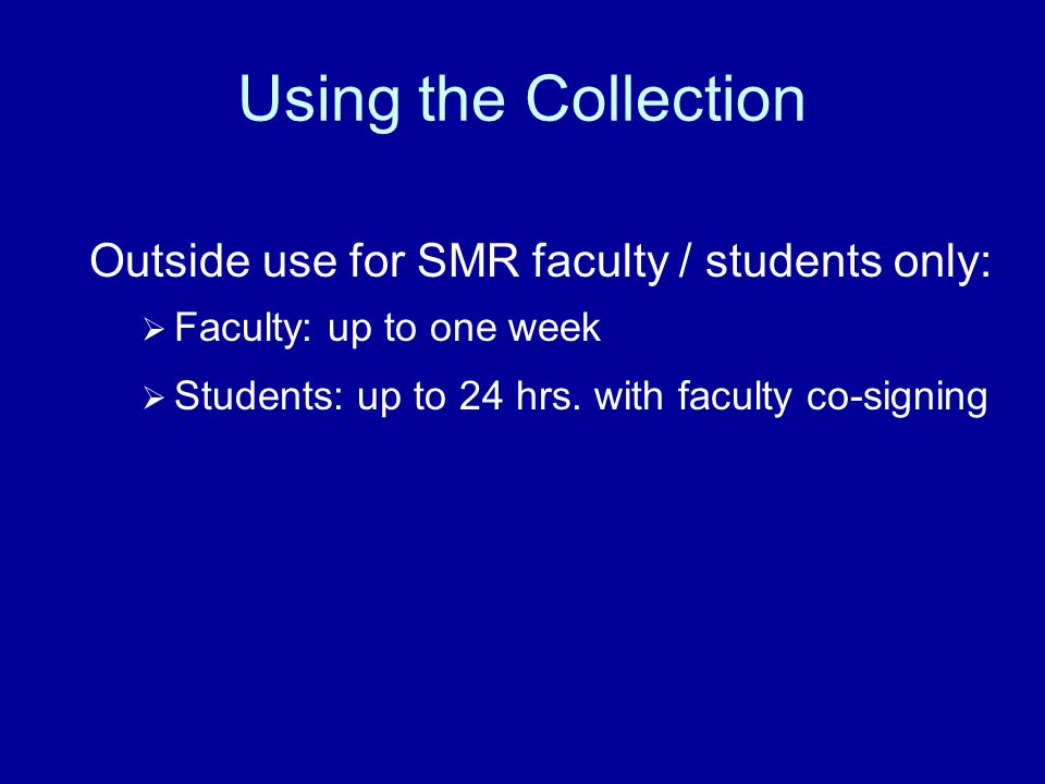Using the Collection Outside use for SMR faculty / students only: