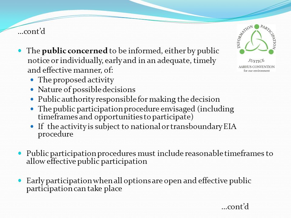 …cont'd The public concerned to be informed, either by public. notice or individually, early and in an adequate, timely.
