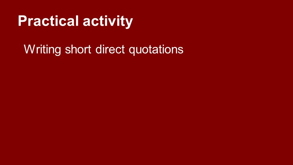 Practical activity Writing short direct quotations
