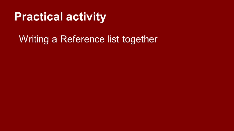 Practical activity Writing a Reference list together