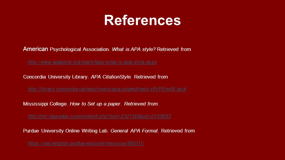 References American Psychological Association. What is APA style Retrieved from