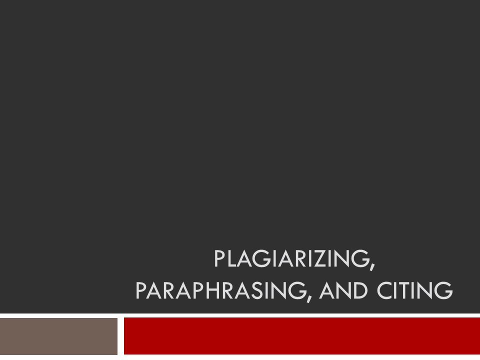 Plagiarizing, Paraphrasing, and Citing