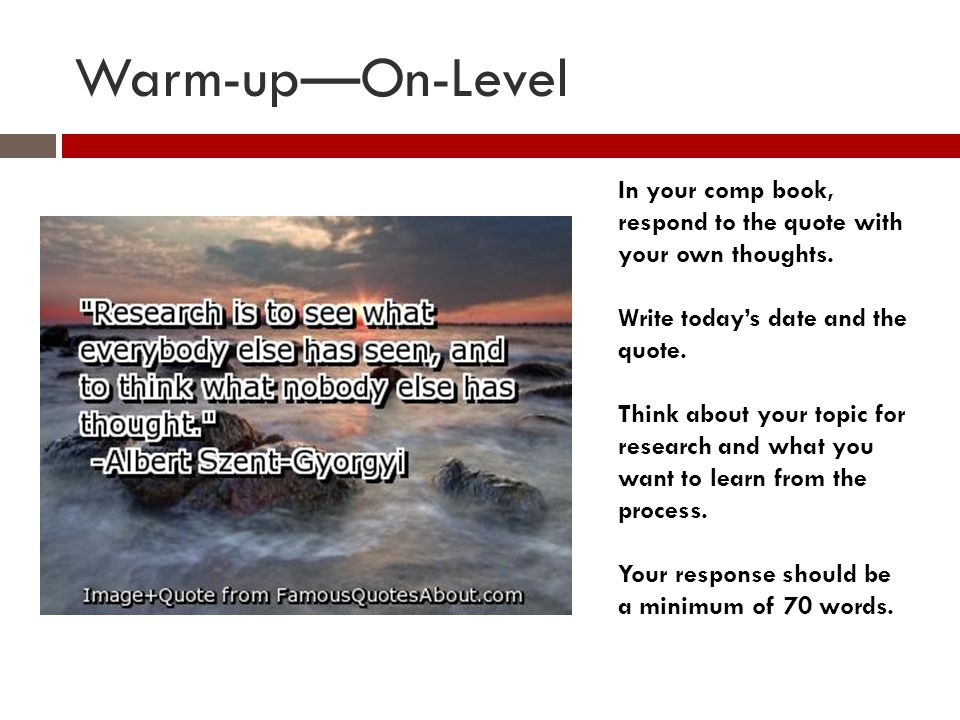 Warm-up—On-Level In your comp book, respond to the quote with your own thoughts. Write today's date and the quote.