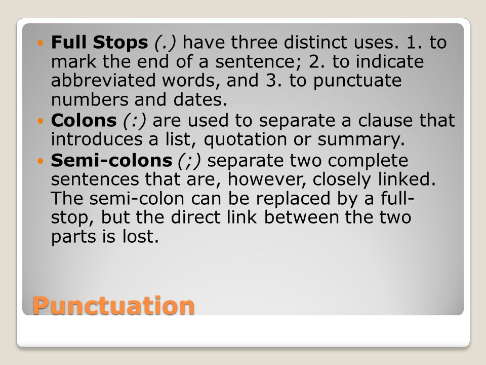 Full Stops (. ) have three distinct uses. 1