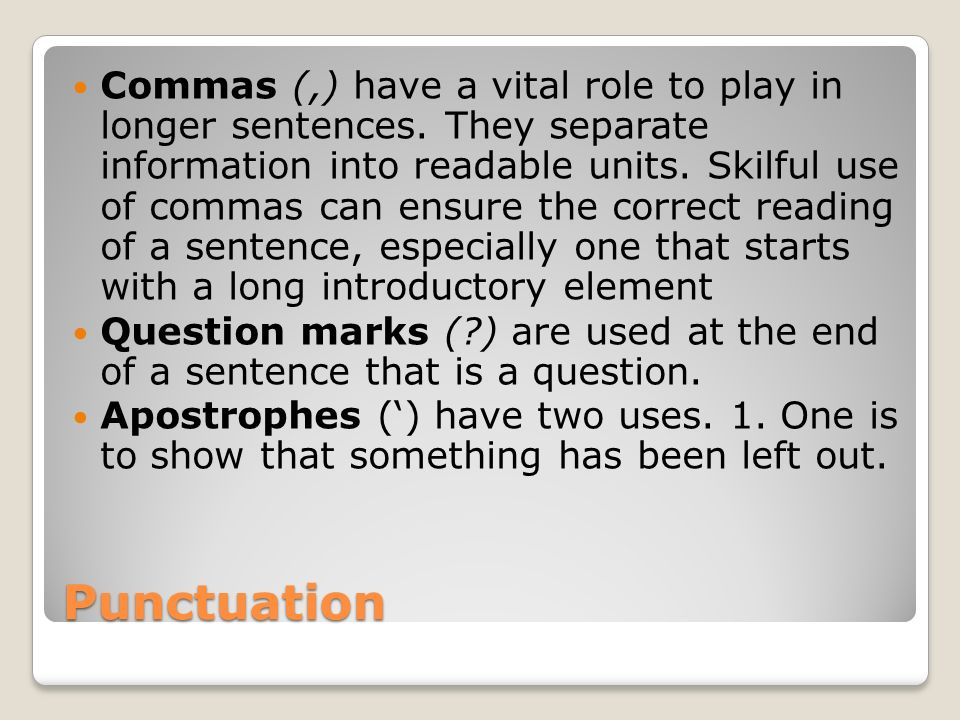 Commas (,) have a vital role to play in longer sentences