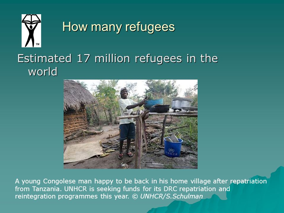 How many refugees Estimated 17 million refugees in the world