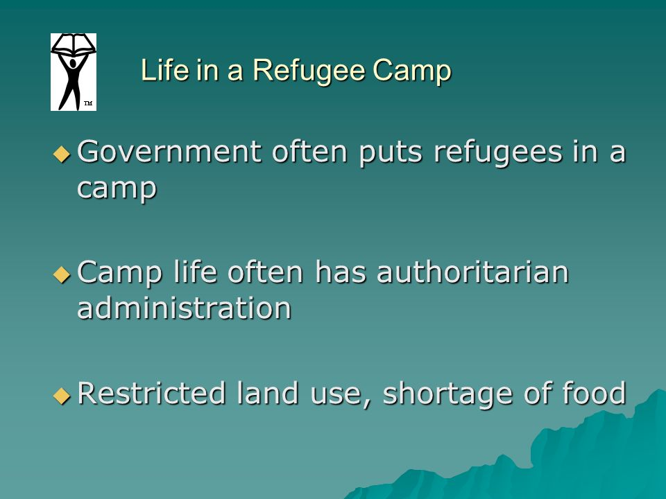 Life in a Refugee Camp Government often puts refugees in a camp. Camp life often has authoritarian administration.