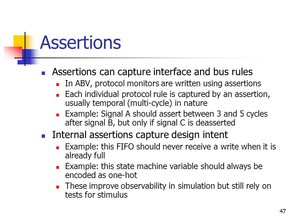 Assertions Assertions can capture interface and bus rules