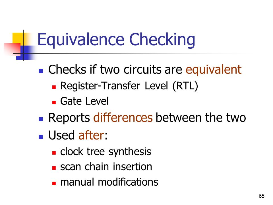 Equivalence Checking Checks if two circuits are equivalent