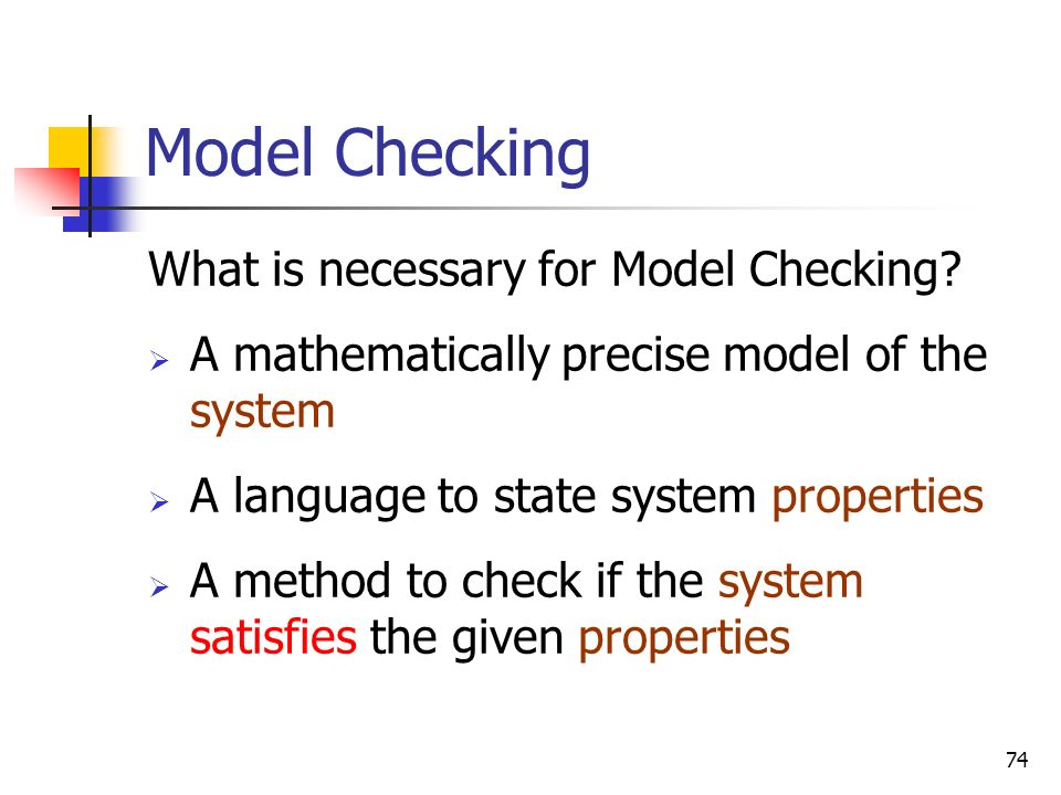 Model Checking What is necessary for Model Checking