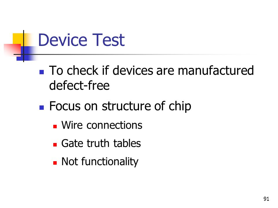 Device Test To check if devices are manufactured defect-free