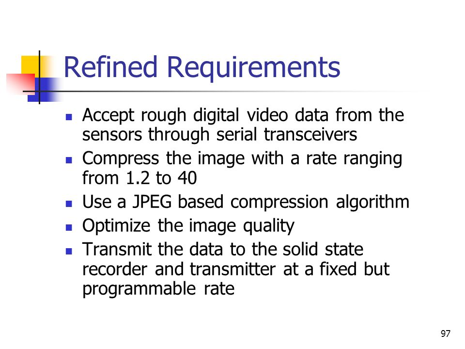 Refined Requirements Accept rough digital video data from the sensors through serial transceivers.