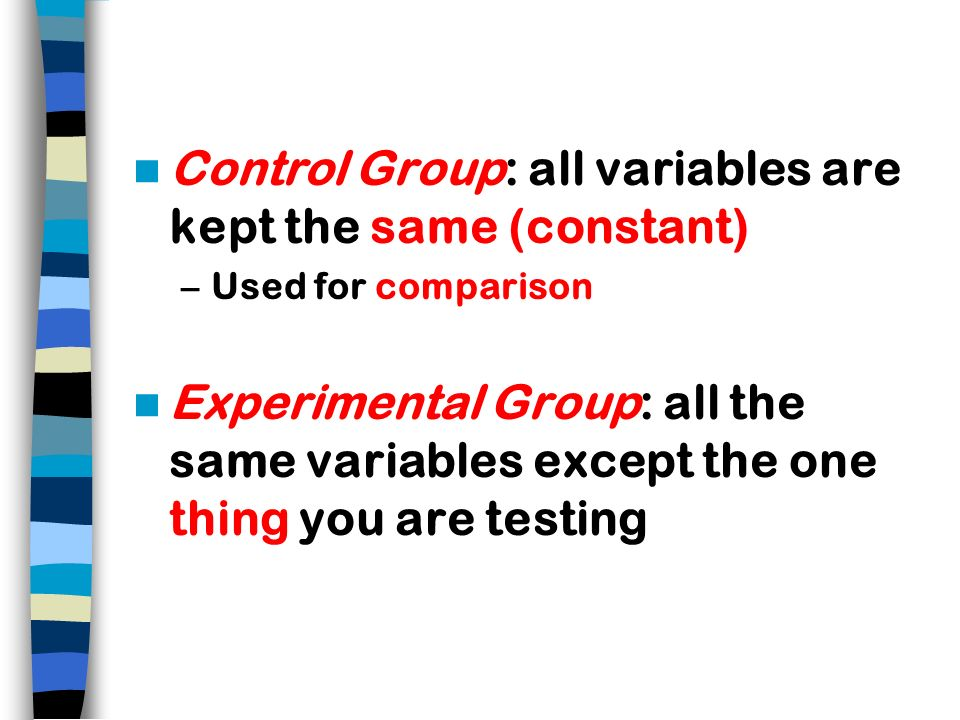 Control Group: all variables are kept the same (constant)
