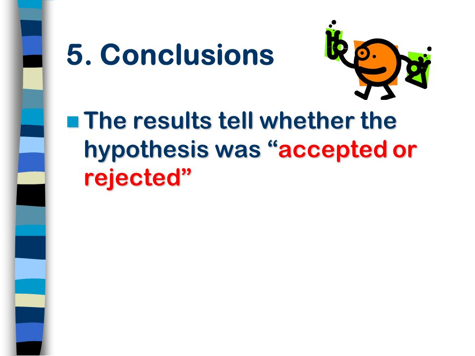 5. Conclusions The results tell whether the hypothesis was accepted or rejected