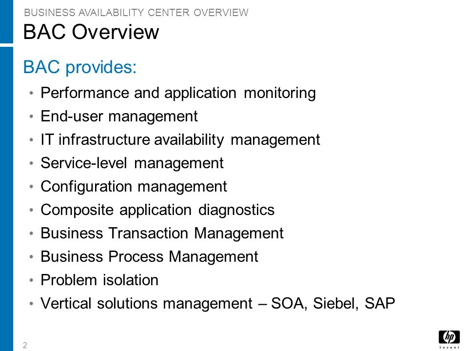 BAC Overview BAC provides: Performance and application monitoring