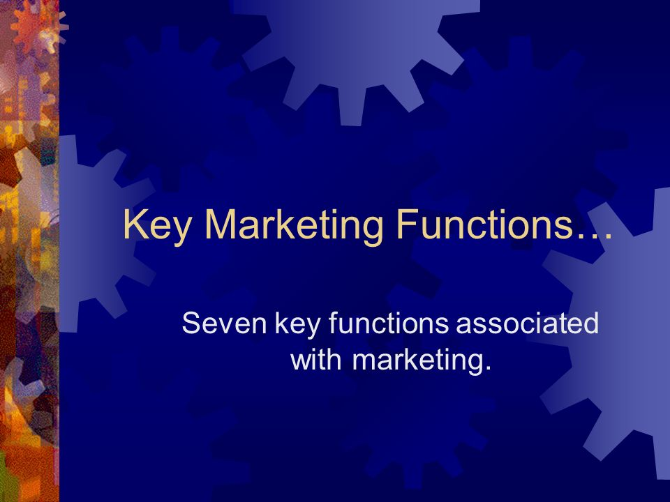 Key Marketing Functions…