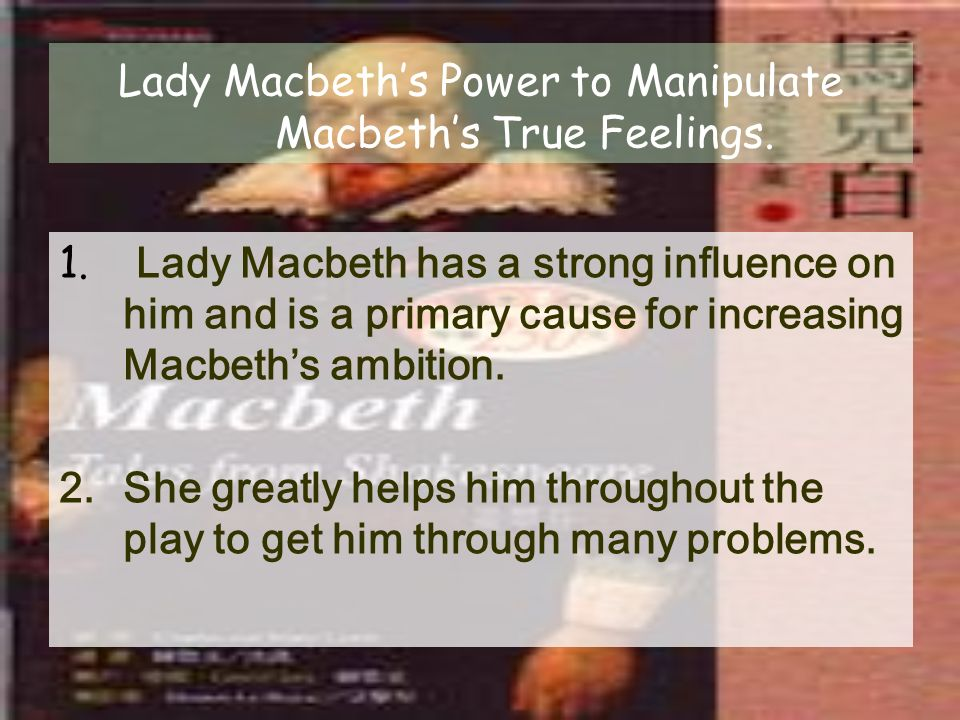 Lady Macbeth's Power to Manipulate Macbeth's True Feelings.
