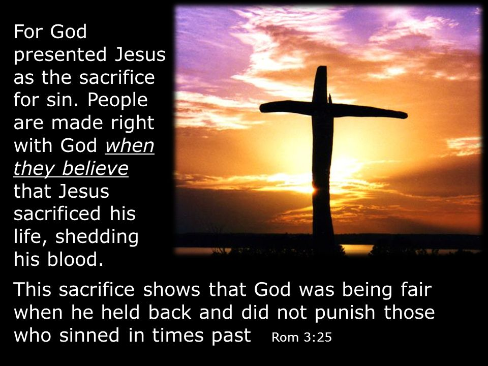 For God presented Jesus as the sacrifice for sin