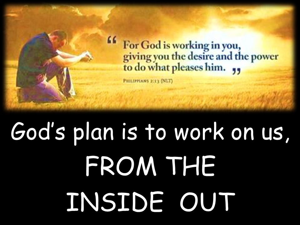 God's plan is to work on us,