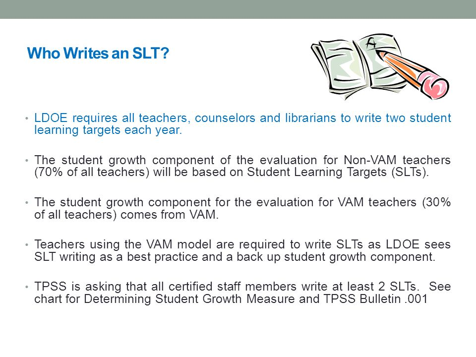 Who Writes an SLT LDOE requires all teachers, counselors and librarians to write two student learning targets each year.