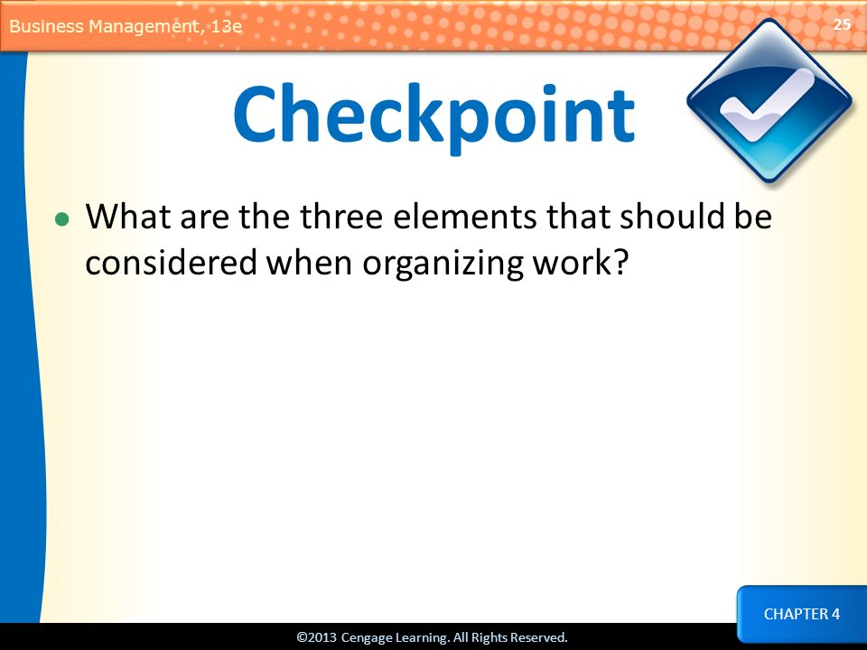 Checkpoint What are the three elements that should be considered when organizing work CHAPTER 4