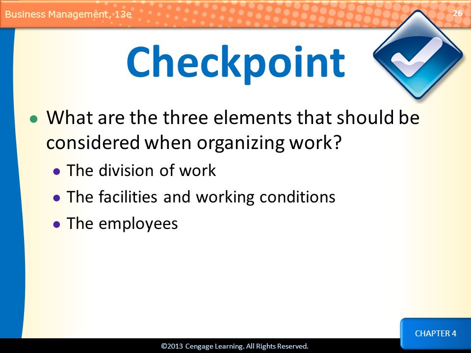 Checkpoint What are the three elements that should be considered when organizing work The division of work.
